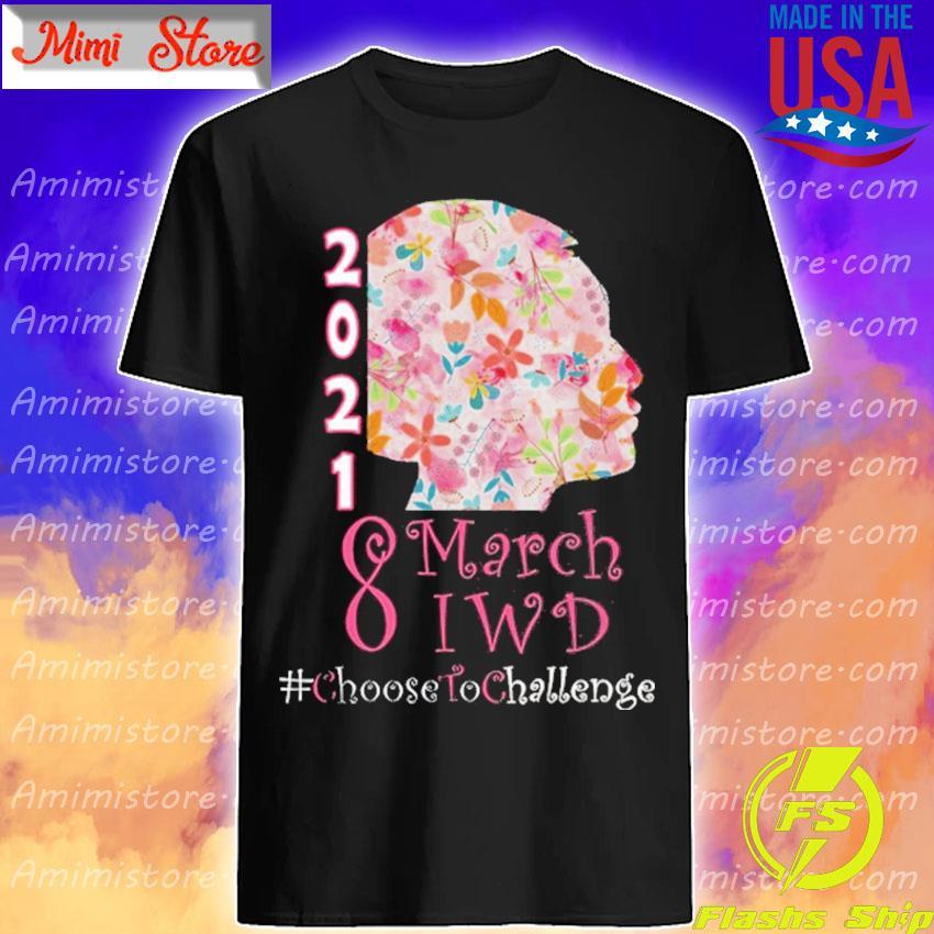 8 March International Women's Day 2021 Choose To Challenge shirt