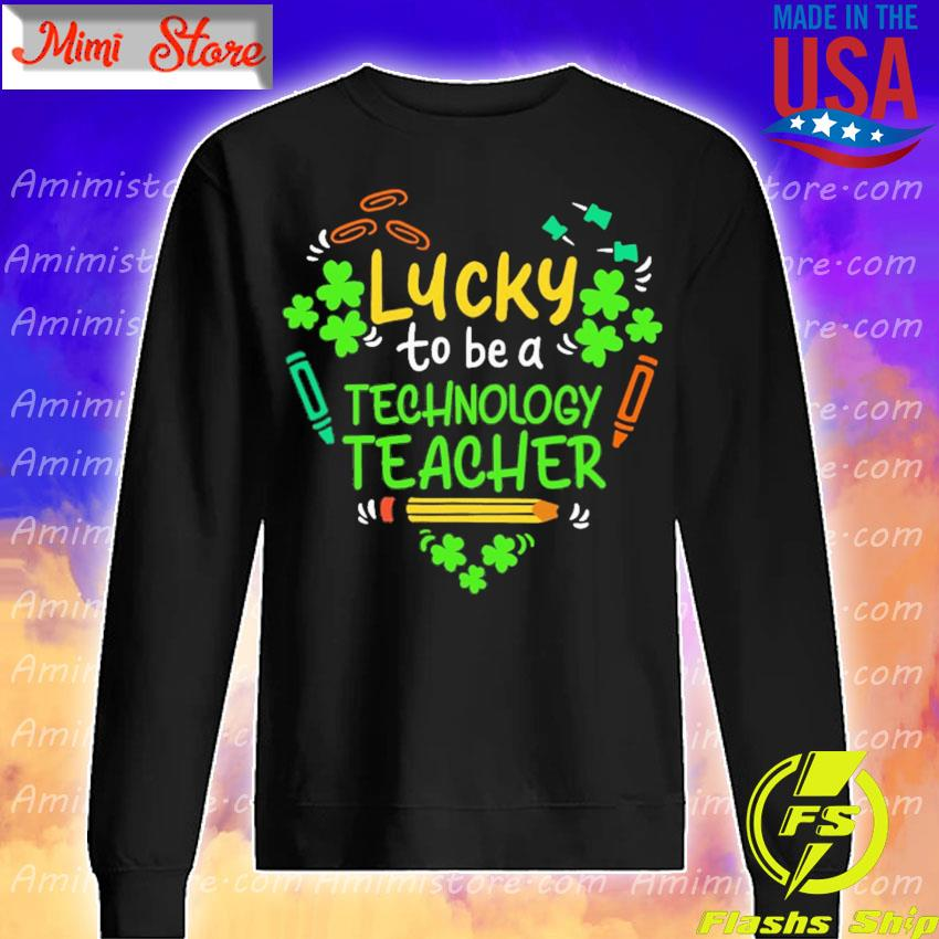 Official st patrick's day lucky to be a technology teacher heart s Sweatshirt
