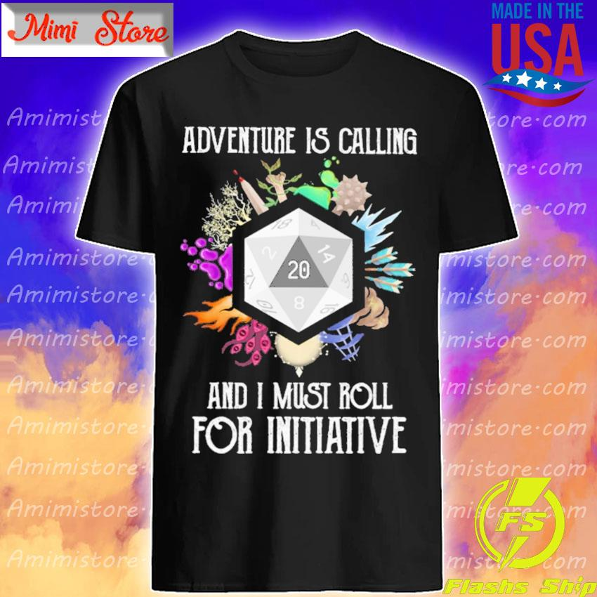 Adventure is Calling and I must roll for Initiative shirt