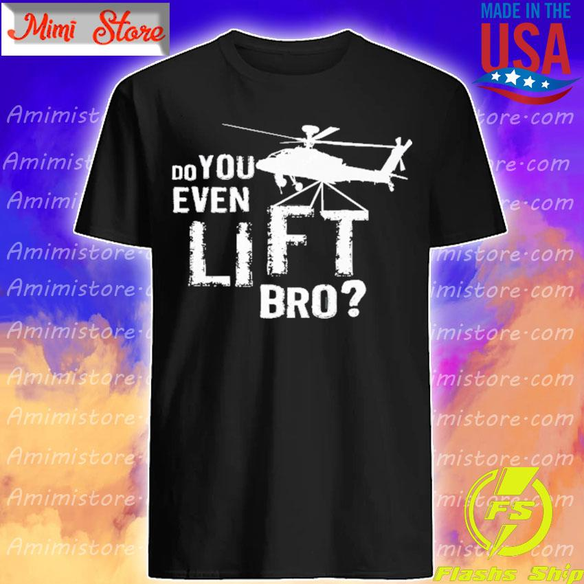 Do you even lift bro funny helicopter pilot gift shirt