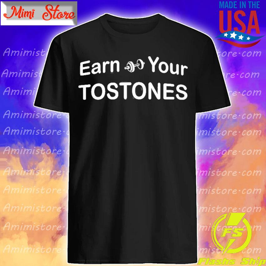 Earn your tostones shirt
