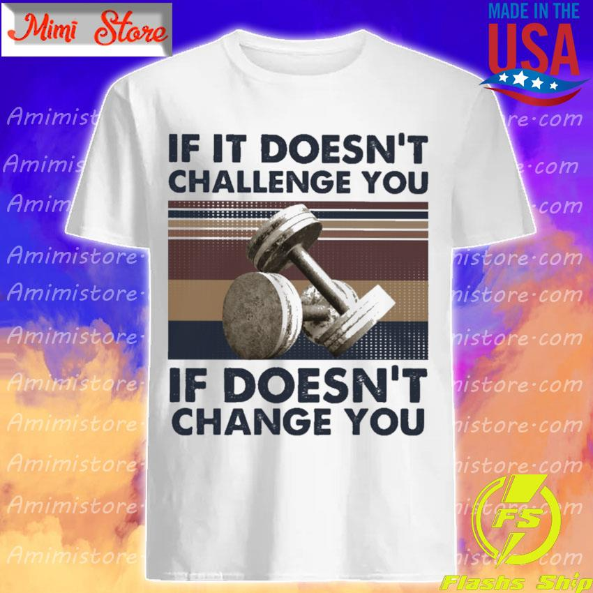 If It Doesn't Challenge You If Doesn't change You vintage shirt