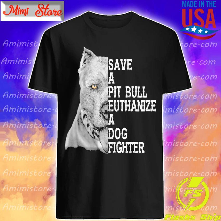Official Save a Pitbull Euthanize a Dog Fighter shirt