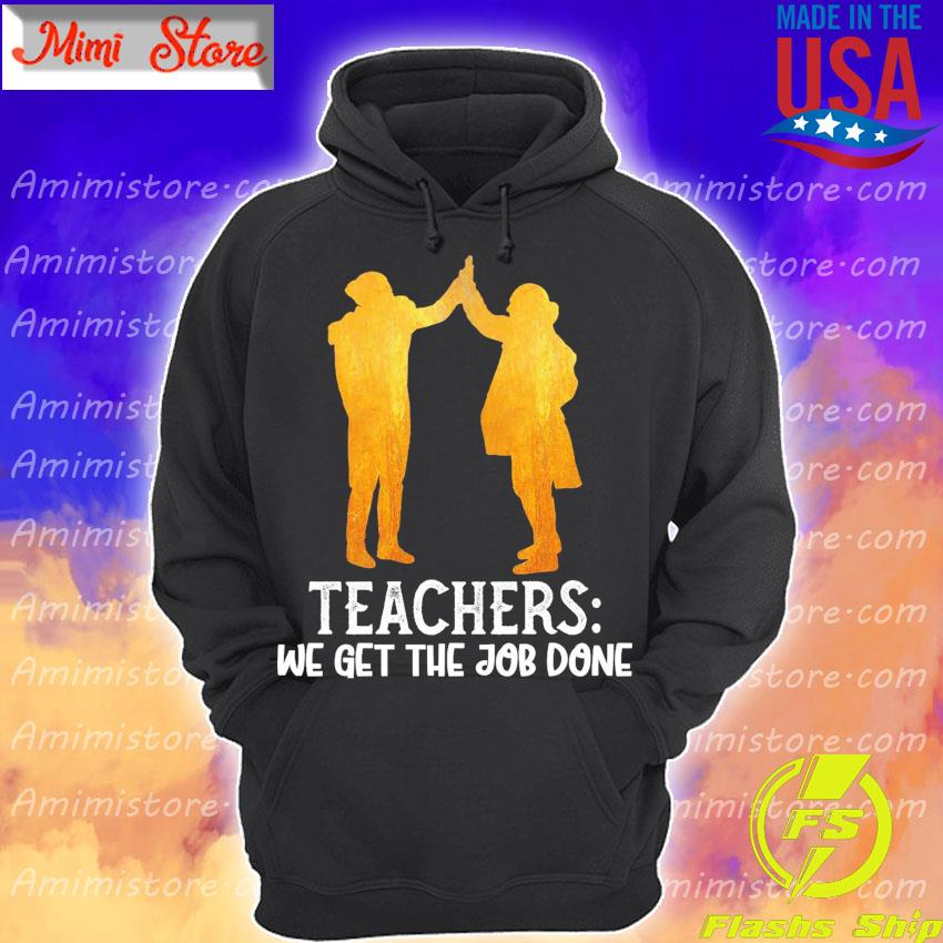Official Teachers we get the Job Done Hoodie