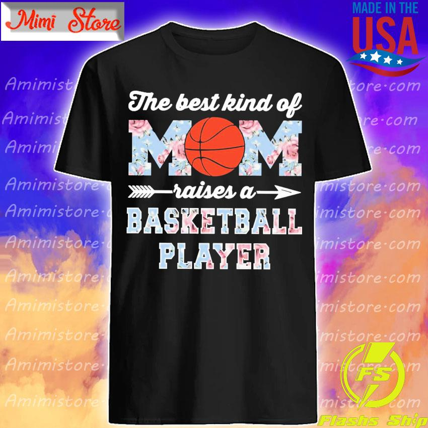 Official The best kind of Mom raises a Basketball Player floral shirt