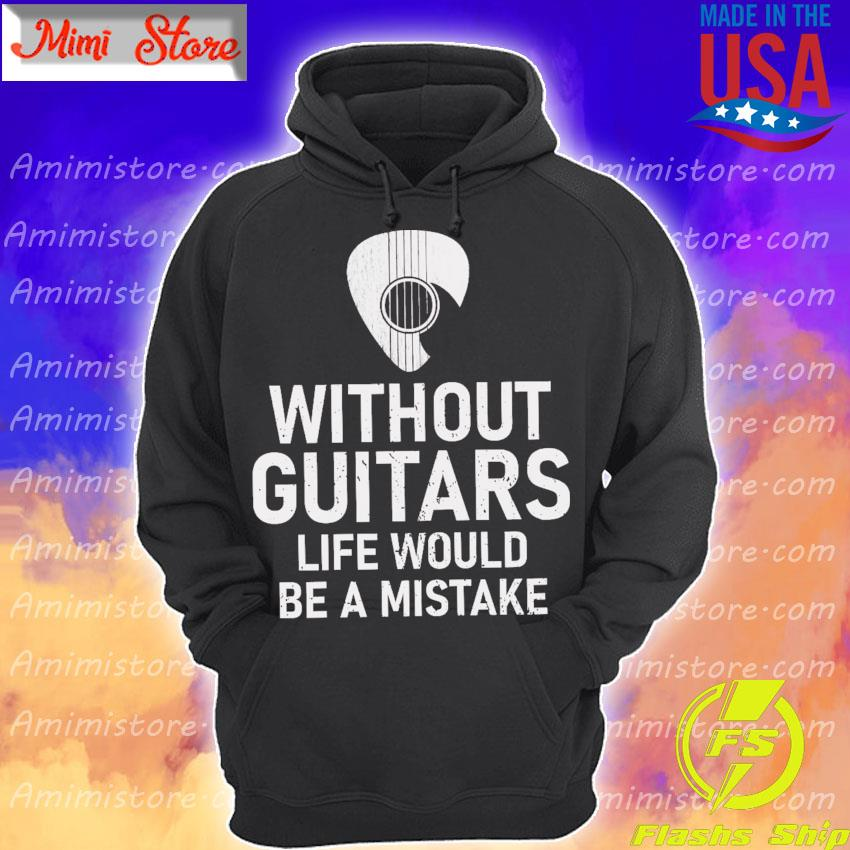 Without Guitars life would be a mistake Hoodie