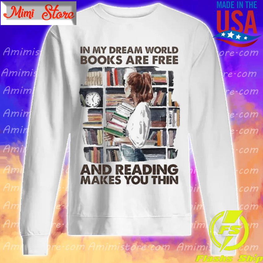 Woman In my Dream world Books are Free and reading makes You thin Sweatshirt