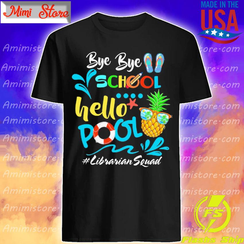 Official Bye Bye School Hello Pool #Librarian Squad shirt