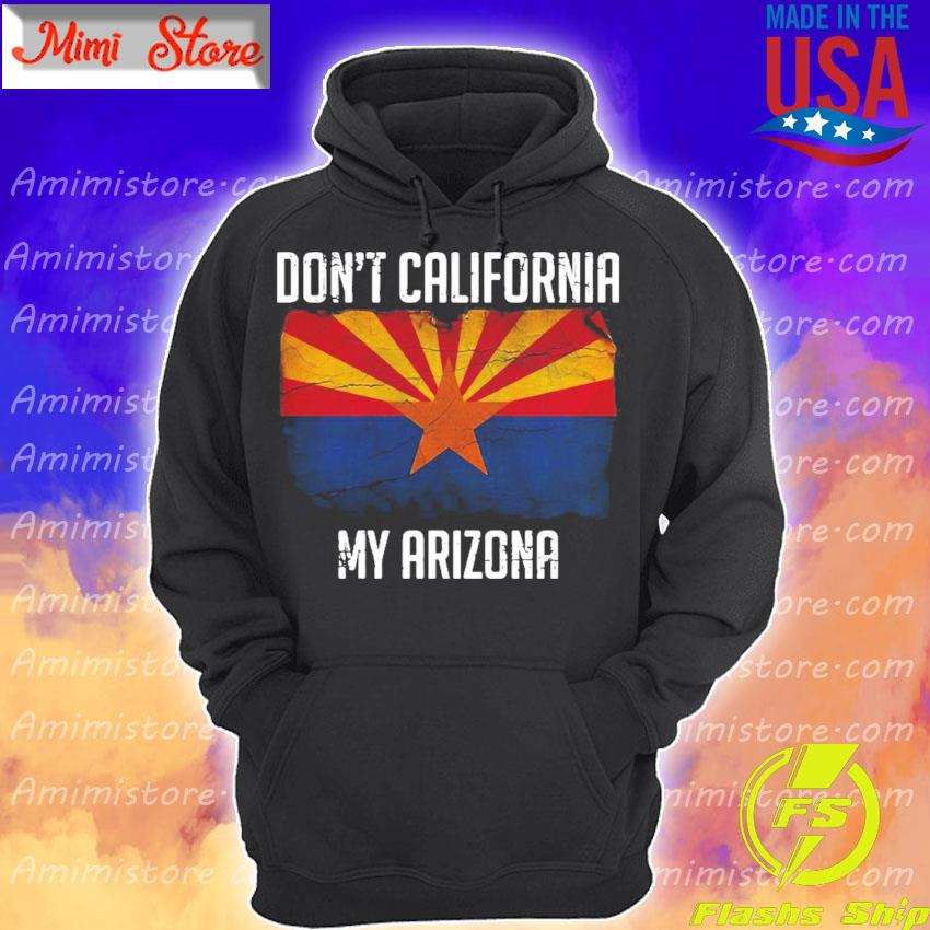 Official Don't California My Azirona flag Hoodie