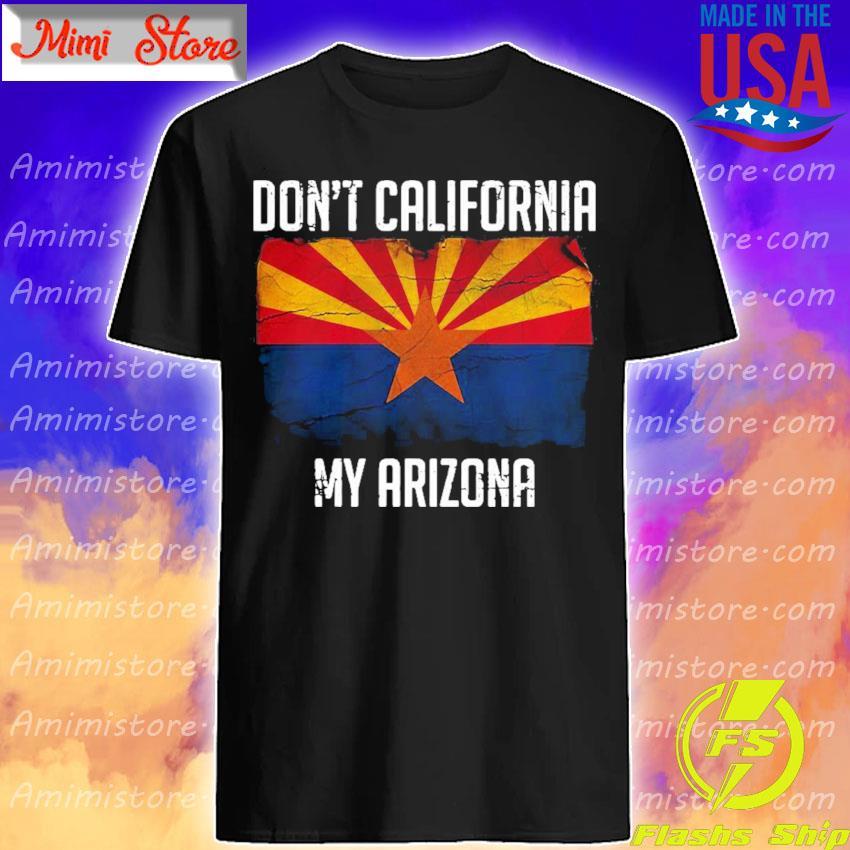 Official Don't California My Azirona flag shirt