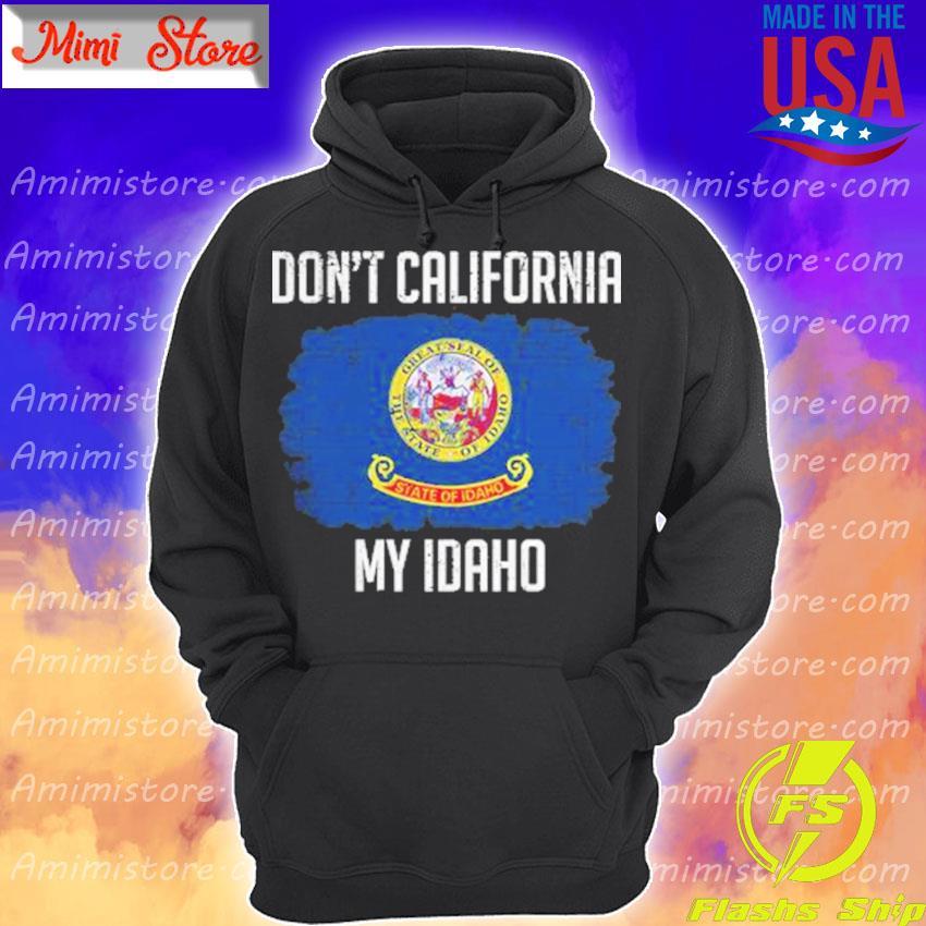 Official Don't California My Idaho flag Hoodie
