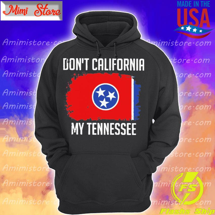 Official Don't California My Tennessee flag Hoodie