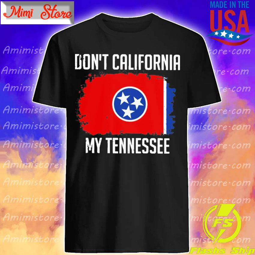 Official Don't California My Tennessee flag shirt