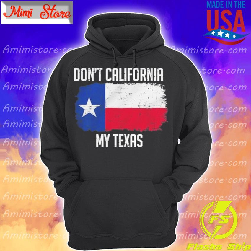 Official Don't California My Texas flag Hoodie