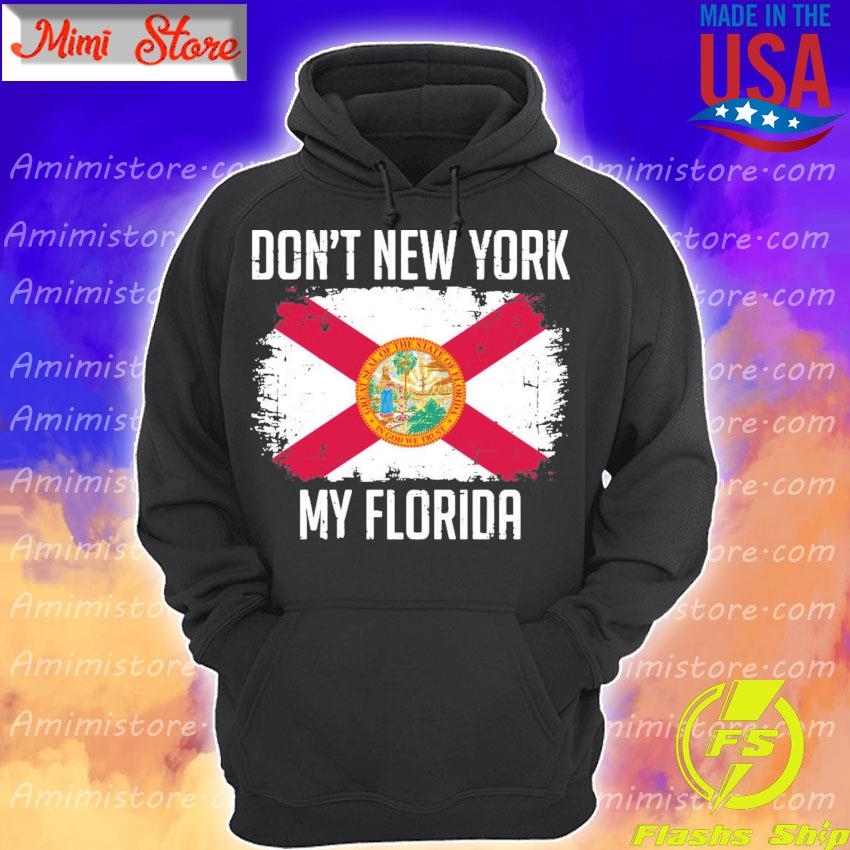 Official Don't New York My Florida flag Hoodie