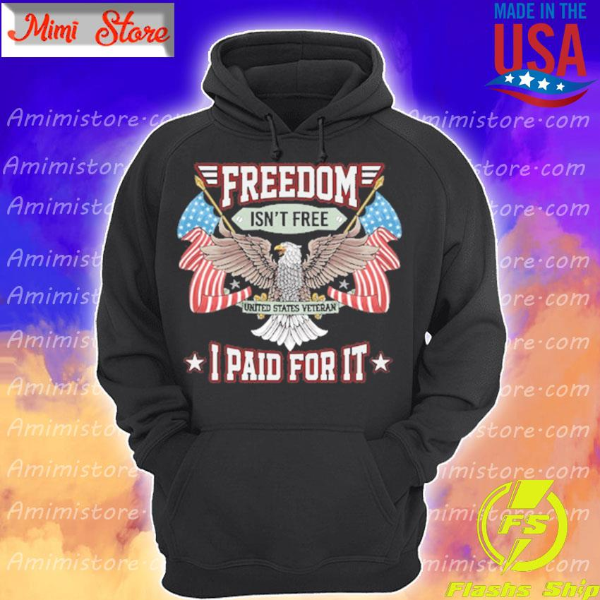 Official Eagles Freedom Isn't free I paid for it American flag Hoodie