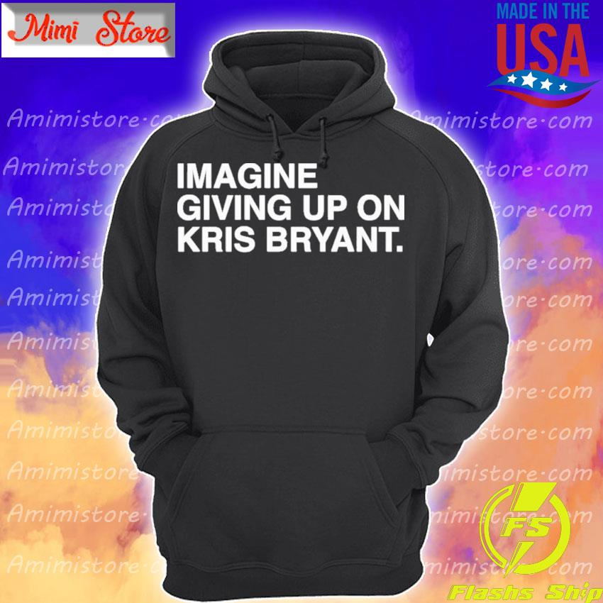 Official Imagine Giving Up On Kris Bryant Hoodie