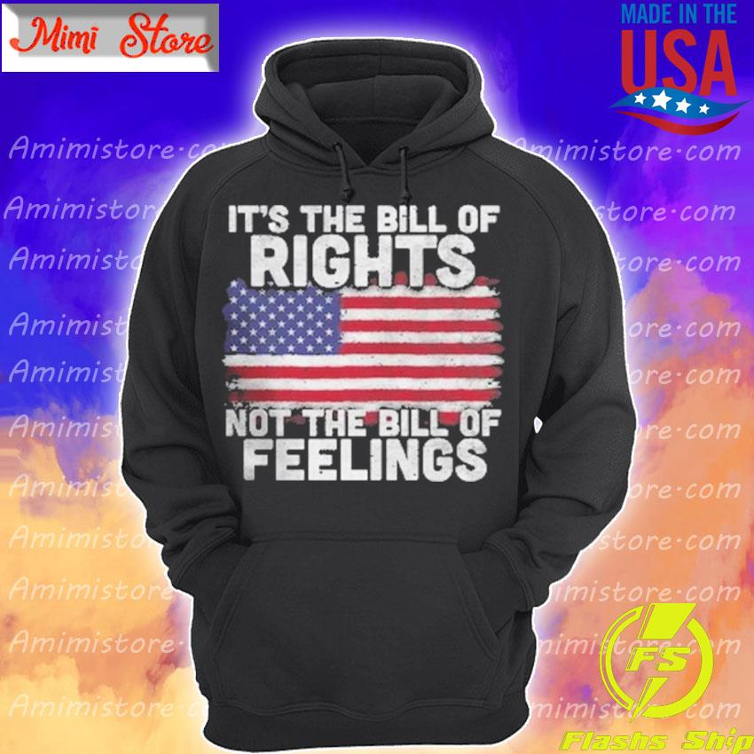 Official It's the bill of Rights not the bill of Feelings American flag Hoodie