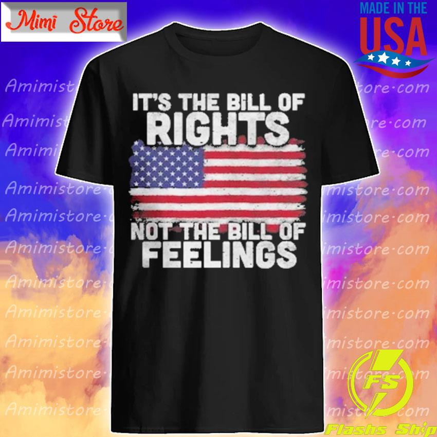 Official It's the bill of Rights not the bill of Feelings American flag shirt