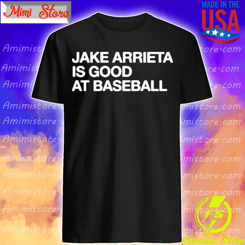 Official Jake Arrieta Is Good At Baseball shirt