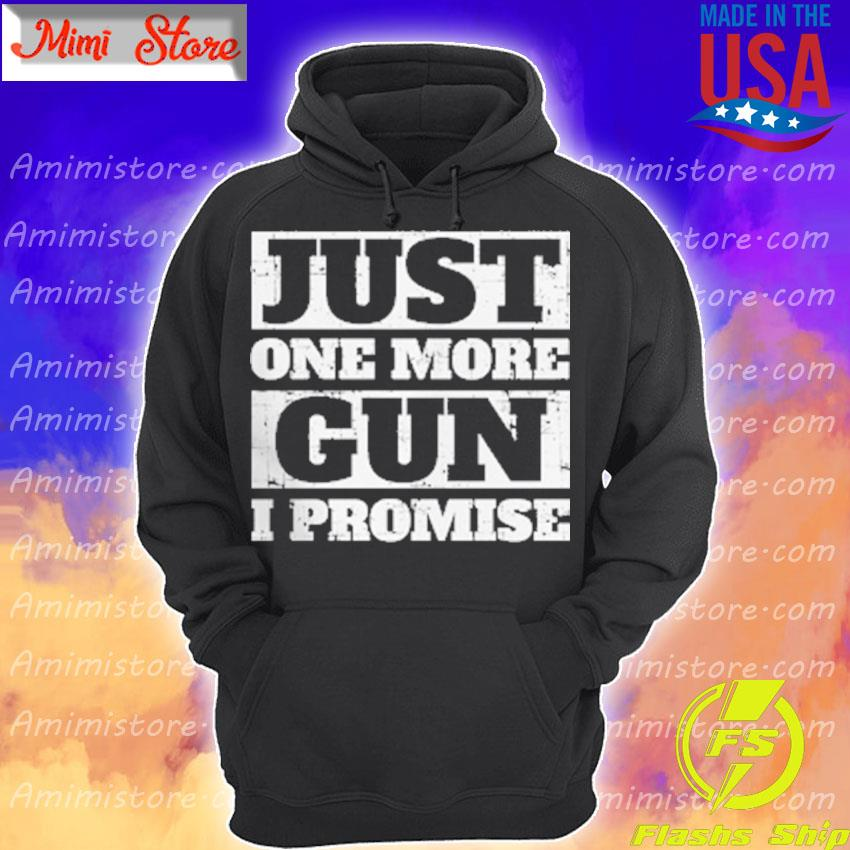 Official Just One More Gun I Promise Hoodie