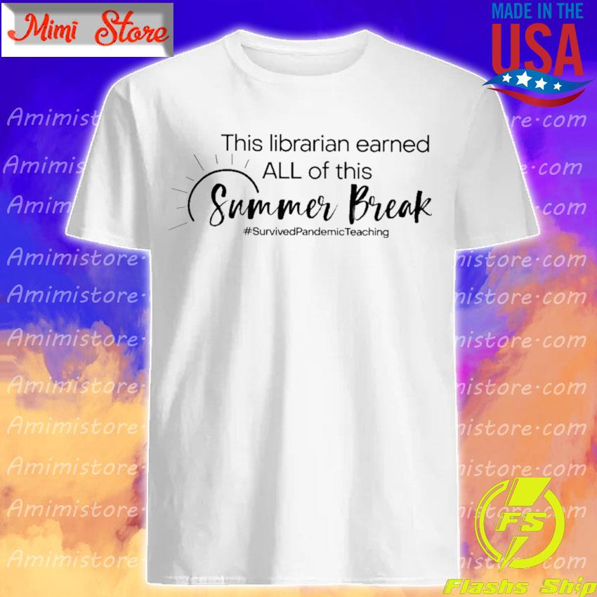 This Librarian earned all of this Summer Break #Survived Pandemic Teaching shirt