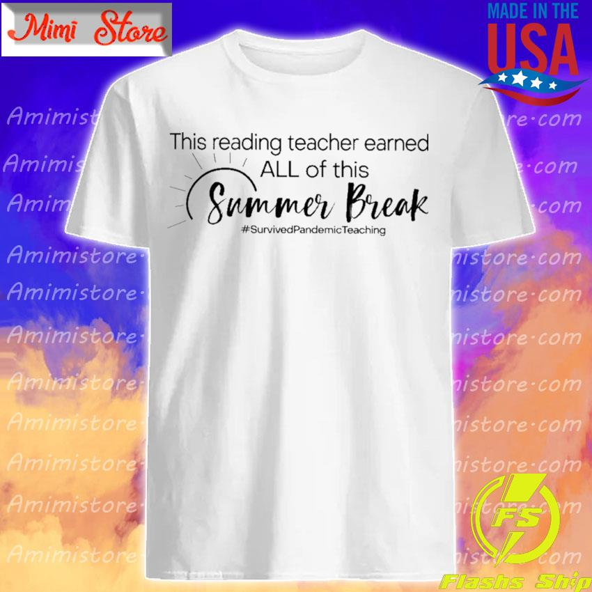 This Reading Teacher earned all of this Summer Break #Survived Pandemic Teaching shirt