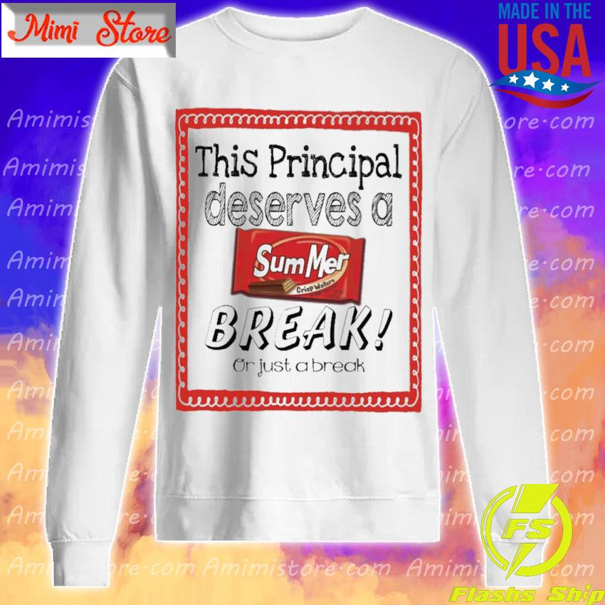 This School Principal Deserves a Summer Break or just a break Sweatshirt