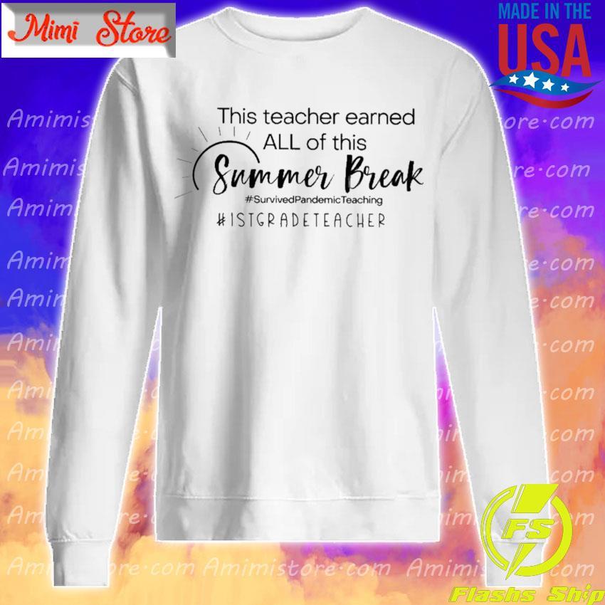 This Teacher earned all of this Summer Break #Survived Pandemic Teaching #1st Grade Teacher Sweatshirt