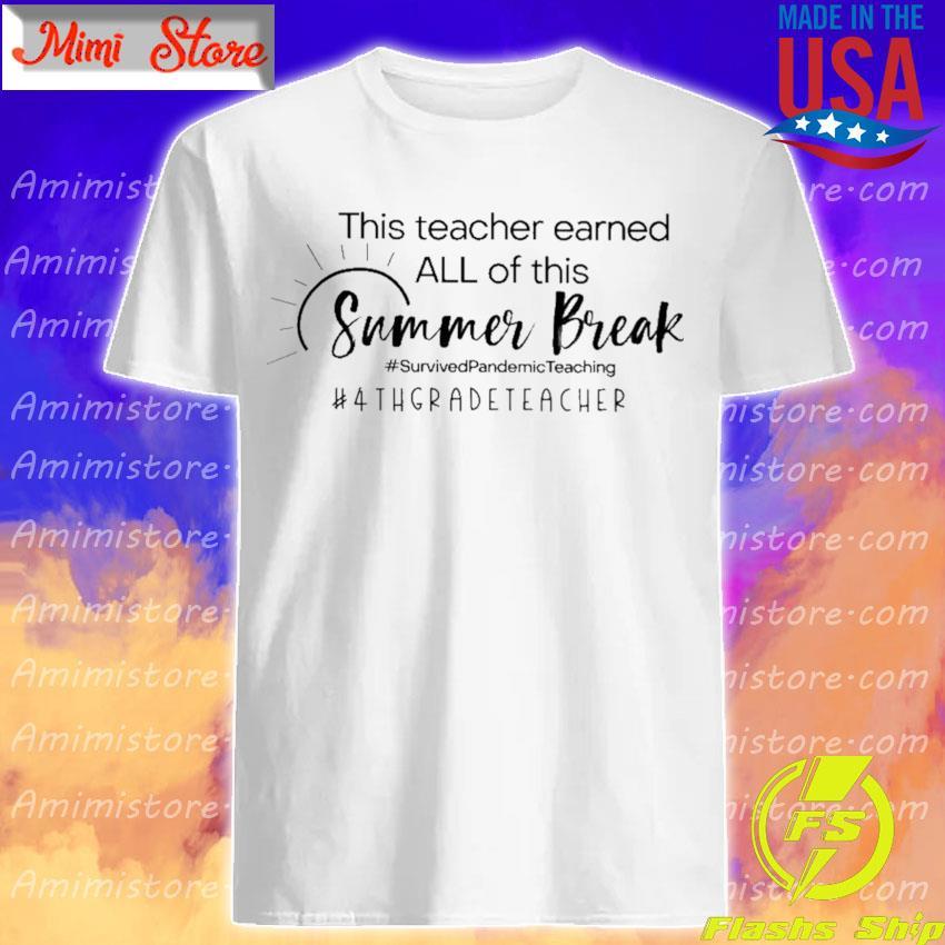 This Teacher earned all of this Summer Break #Survived Pandemic Teaching #4th Grade Teacher shirt