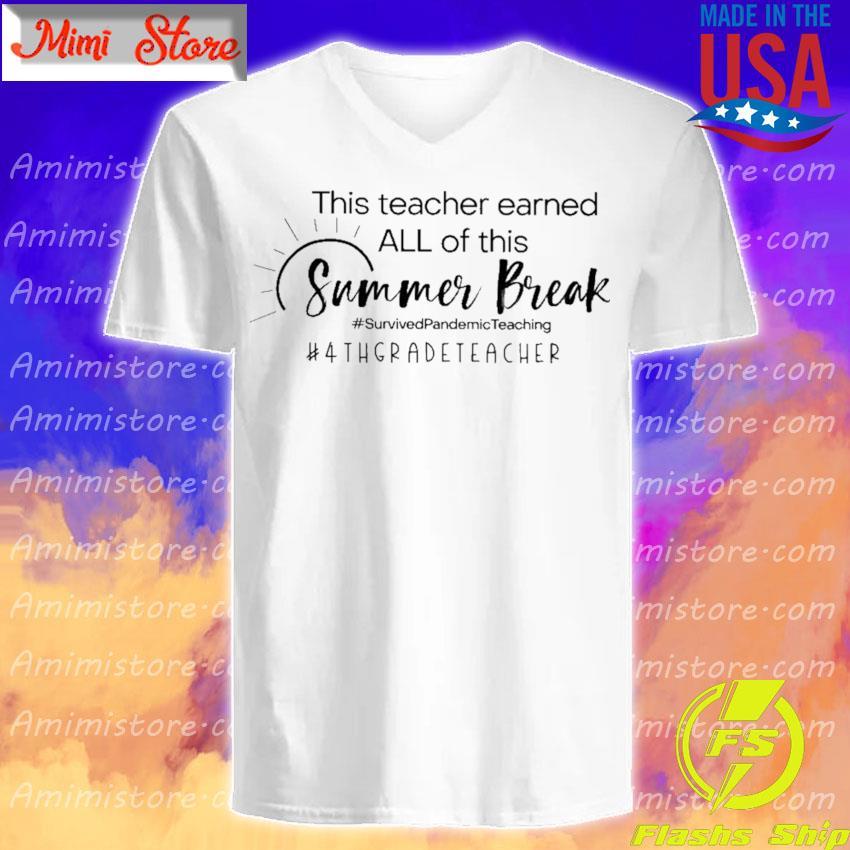 This Teacher earned all of this Summer Break #Survived Pandemic Teaching #4th Grade Teacher V-Neck