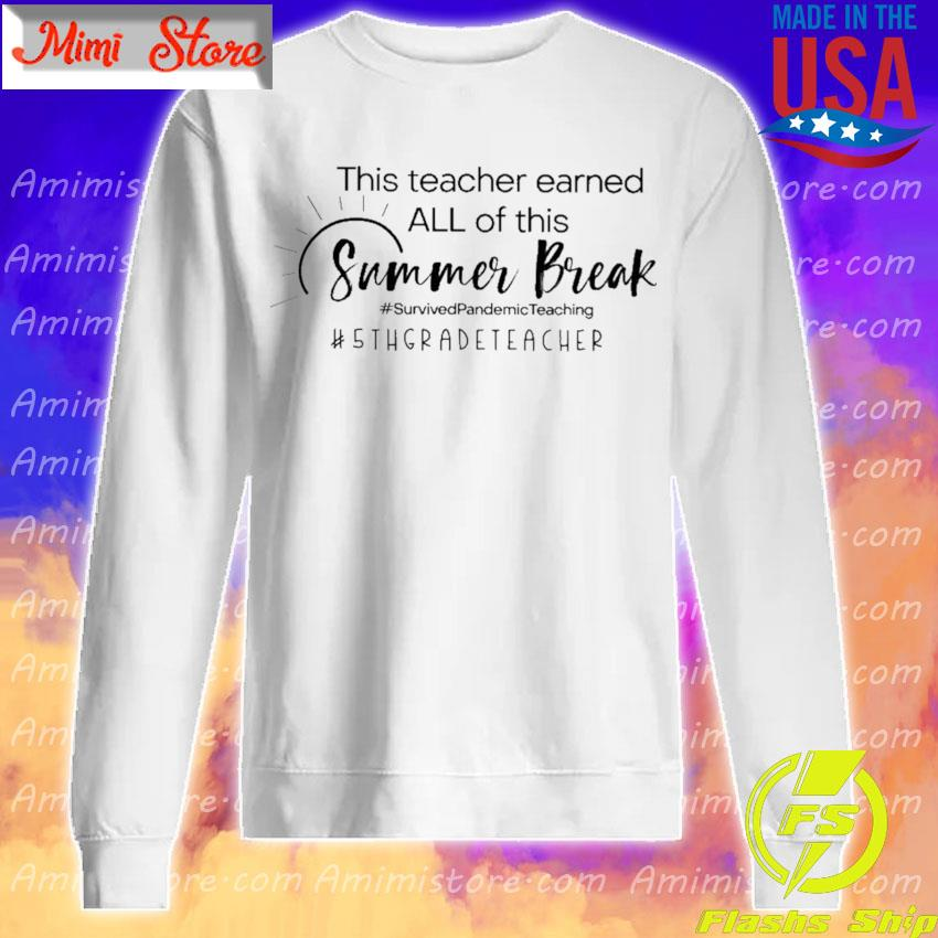 This Teacher earned all of this Summer Break #Survived Pandemic Teaching #5th Grade Teacher Sweatshirt