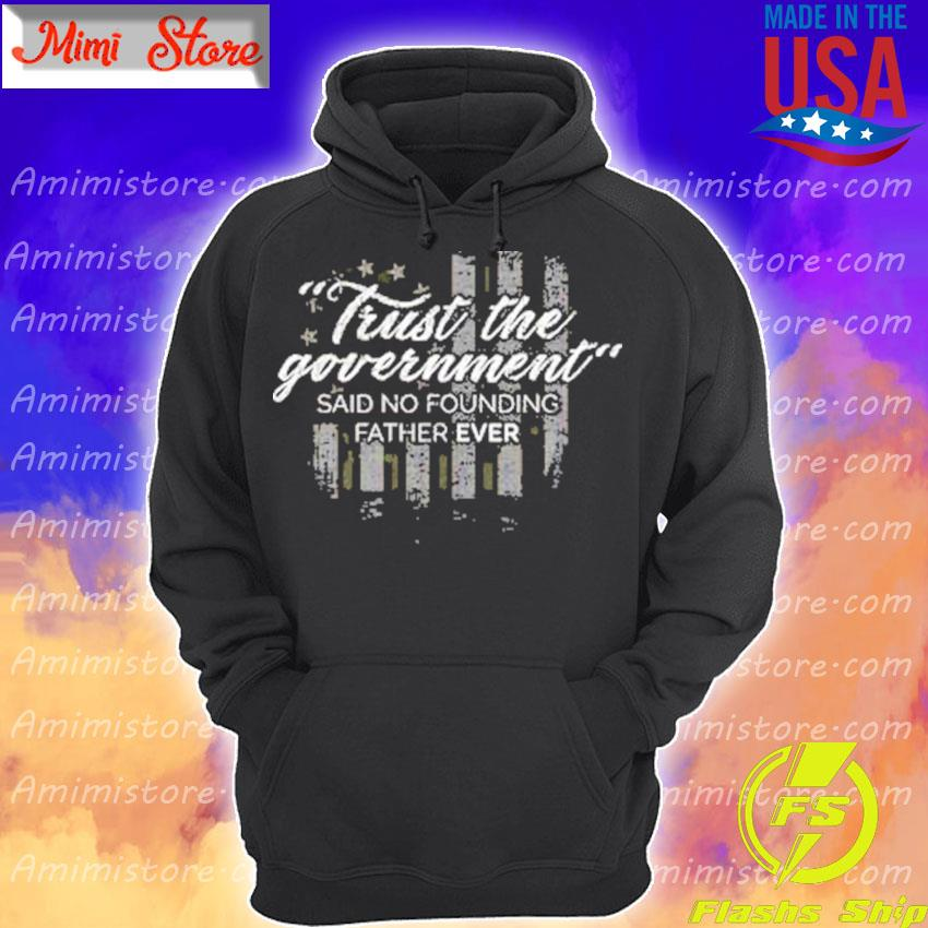 Trust the Government said no founding Father ever American flag Hoodie