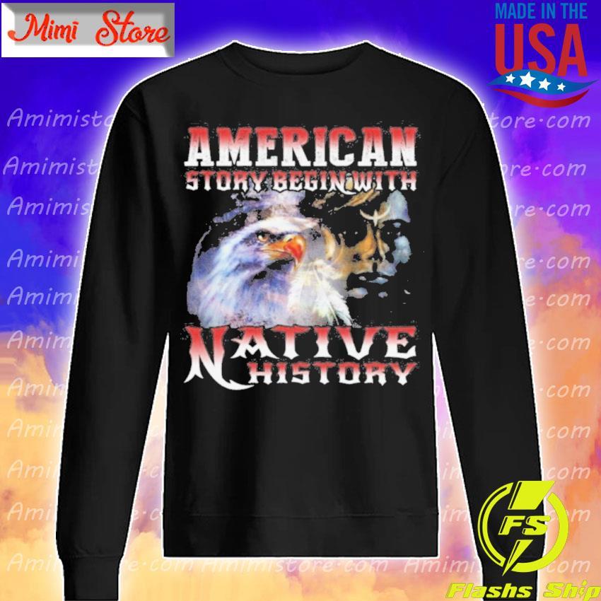 American story begin with Native history s Sweatshirt