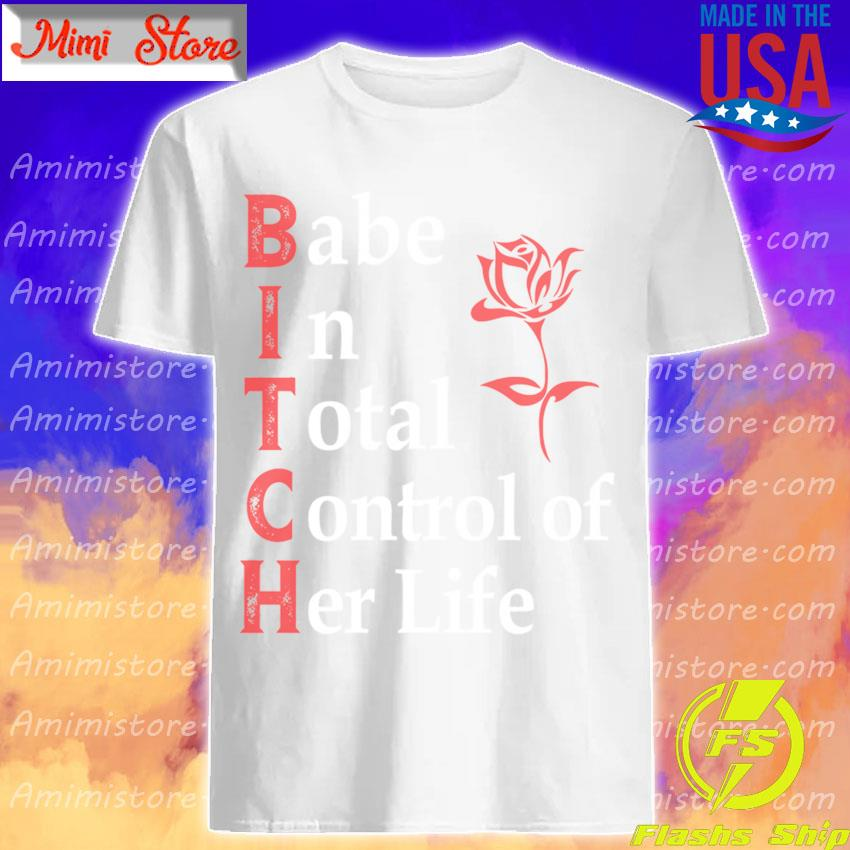 Bitch babe in total control of her life floral shirt