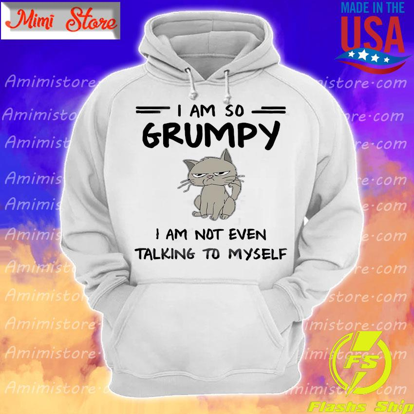Cat I am so grumpy I am not even talking to myself s Hoodie