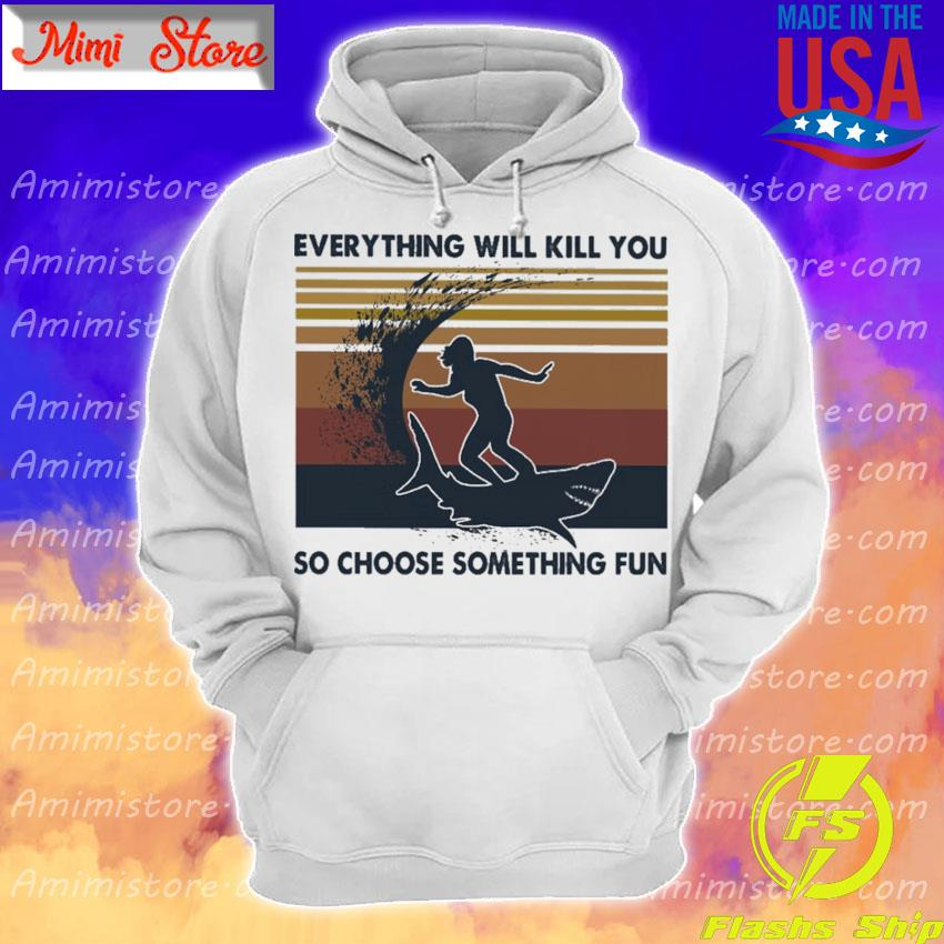 Girl surfing Shark Everything will kill you so choose something fun vintage s Hoodie