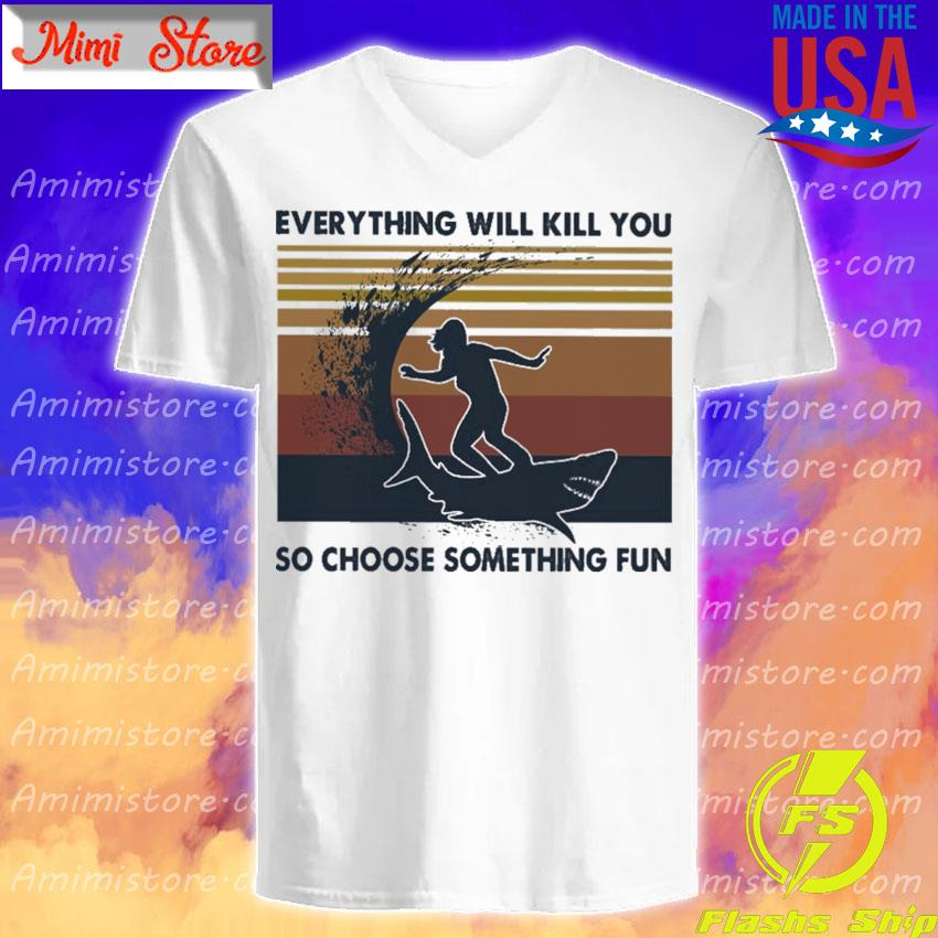Girl surfing Shark Everything will kill you so choose something fun vintage s V-Neck