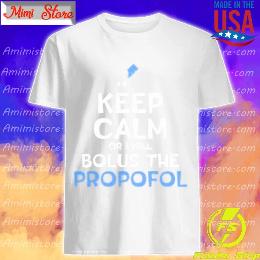 Keep calm or i will bolus the propofol shirt
