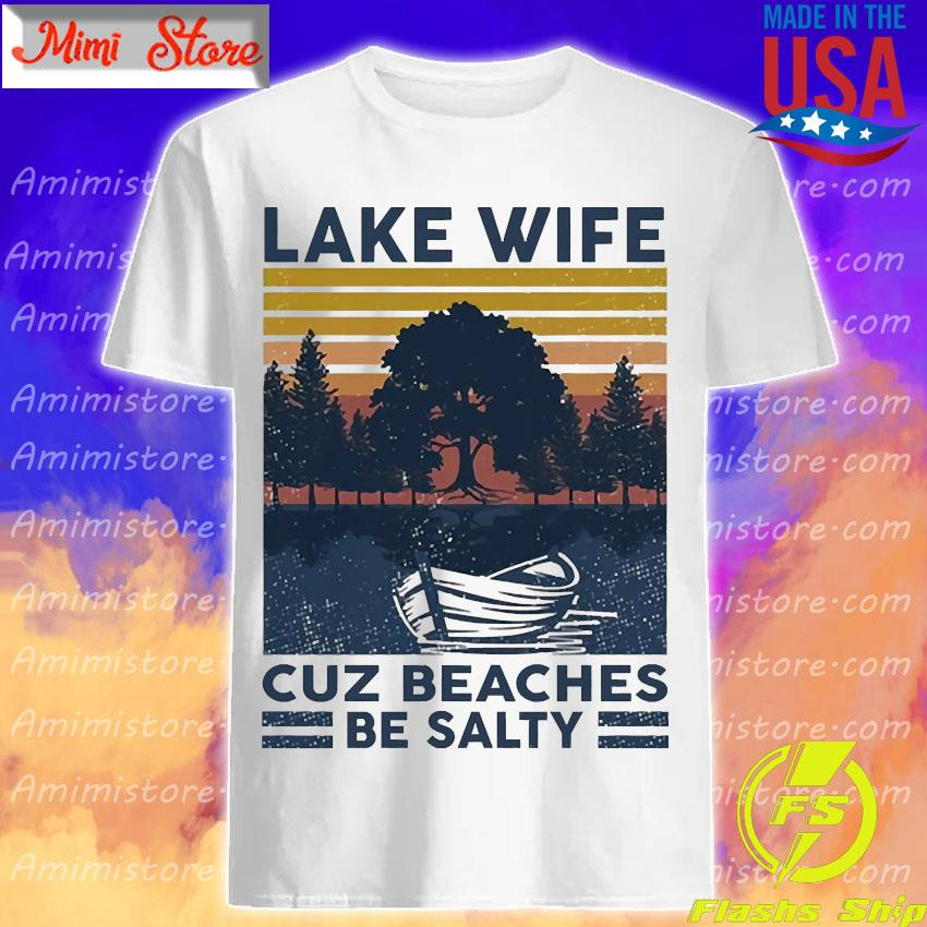 Lake life cuz beaches be salty vintage shirt