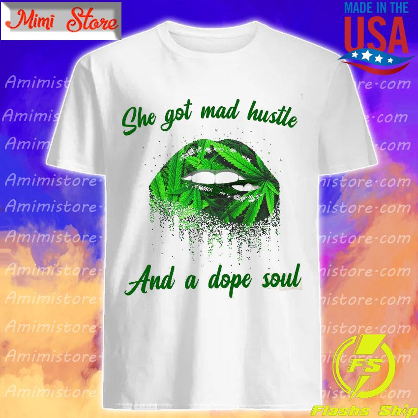 Lips weed she got mad hustle and a dope soul shirt