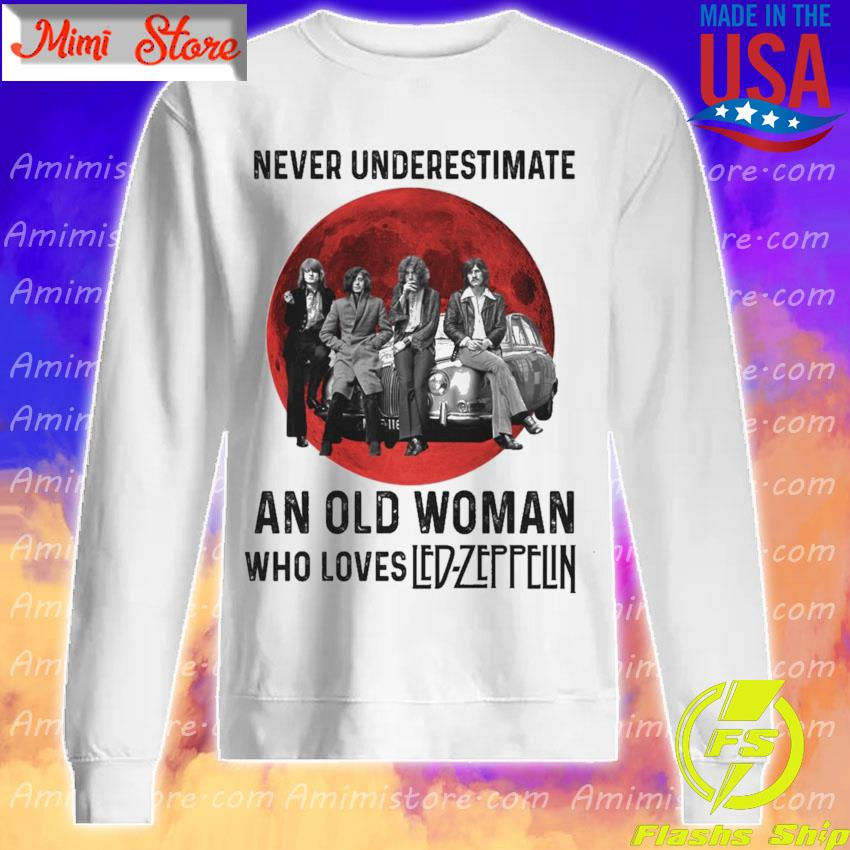 Never underestimate an old Woman who loves Led Zeppelin Blood Moon s Sweatshirt