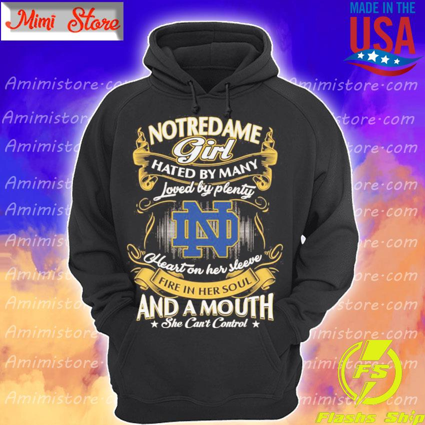 Notredame Girl hated by many loved by plenty heart on her sleeve fire in her soul and a mouth she can't control s Hoodie