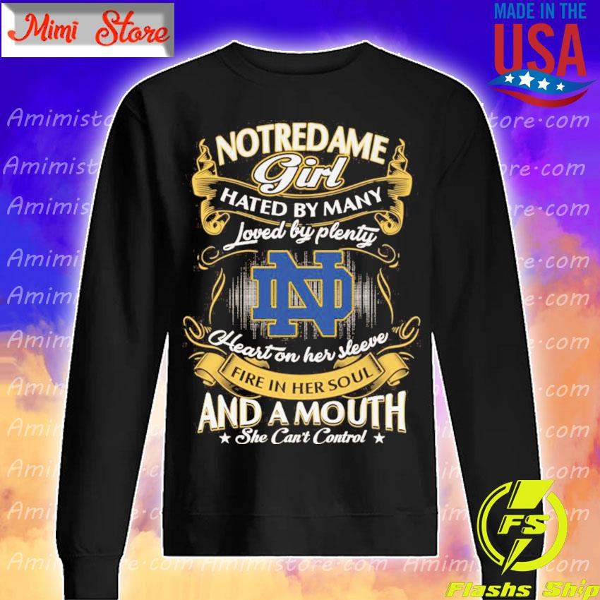 Notredame Girl hated by many loved by plenty heart on her sleeve fire in her soul and a mouth she can't control s Sweatshirt