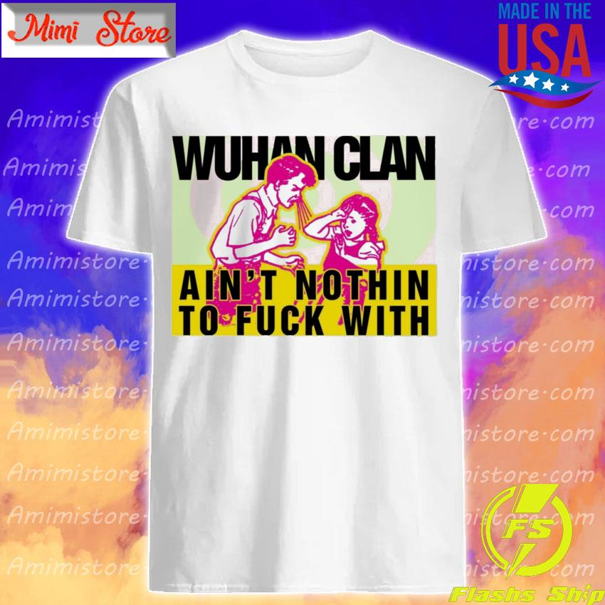 Official Wuhan Clan ain't nothin to fuck with shirt