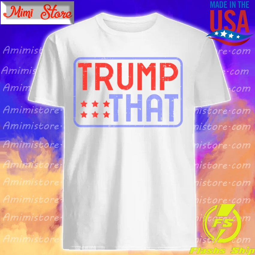 Pro Trump That 2020 Reelect Donald President Republican shirt
