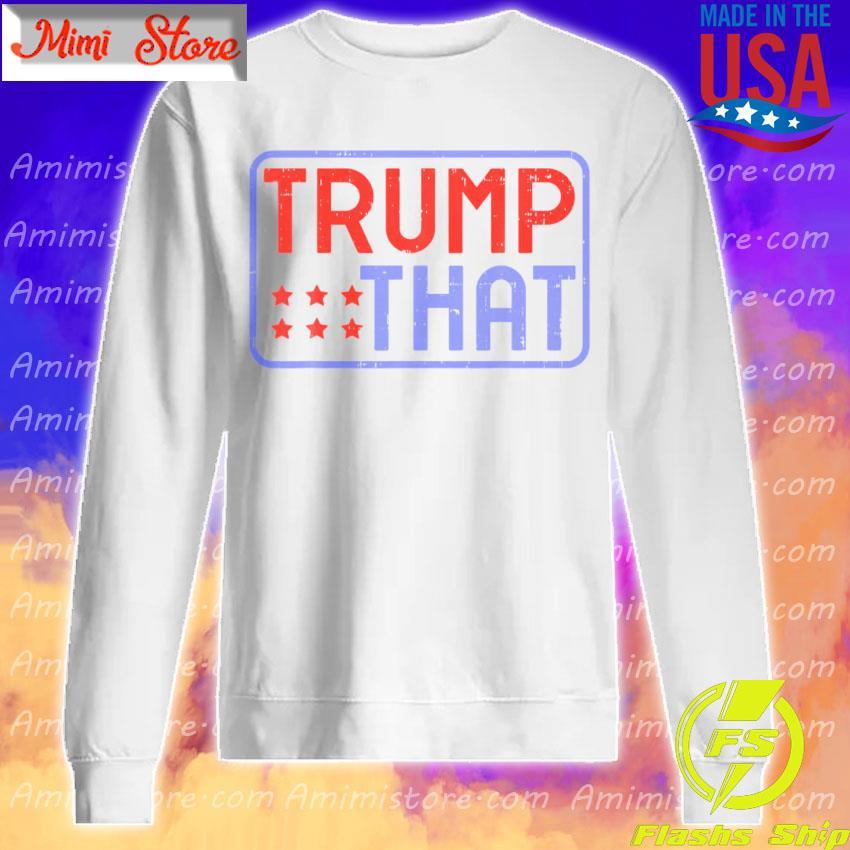 Pro Trump That 2020 Reelect Donald President Republican s Sweatshirt