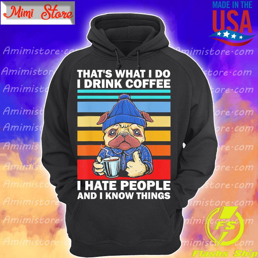 Pug That's what I do I drink coffee I hate people and i know things vintage s Hoodie
