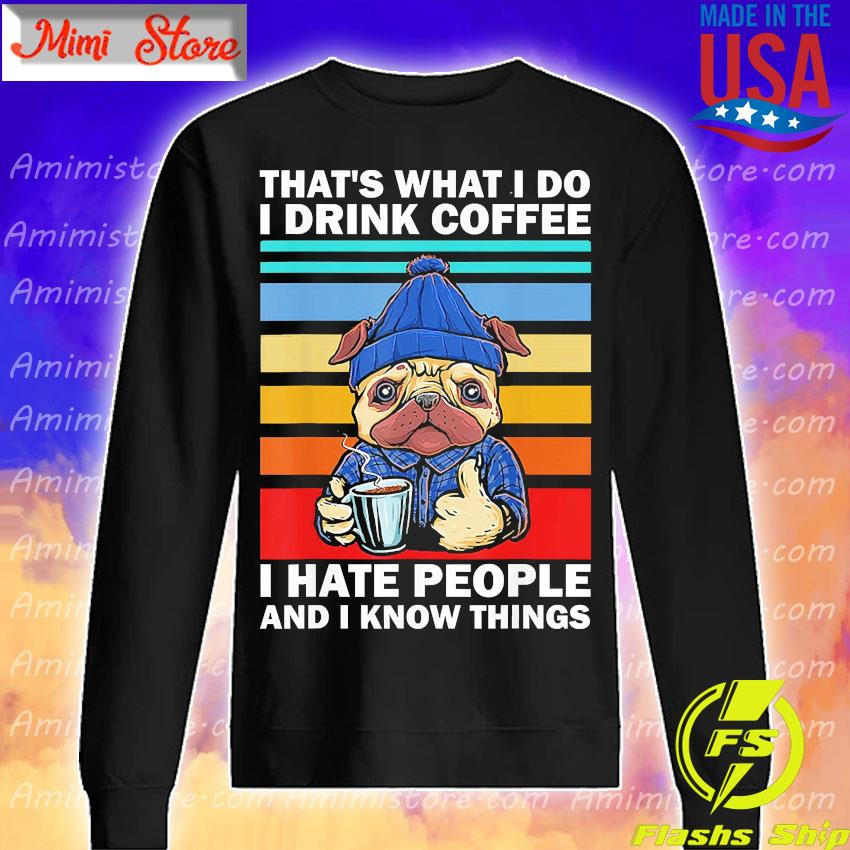 Pug That's what I do I drink coffee I hate people and i know things vintage s Sweatshirt