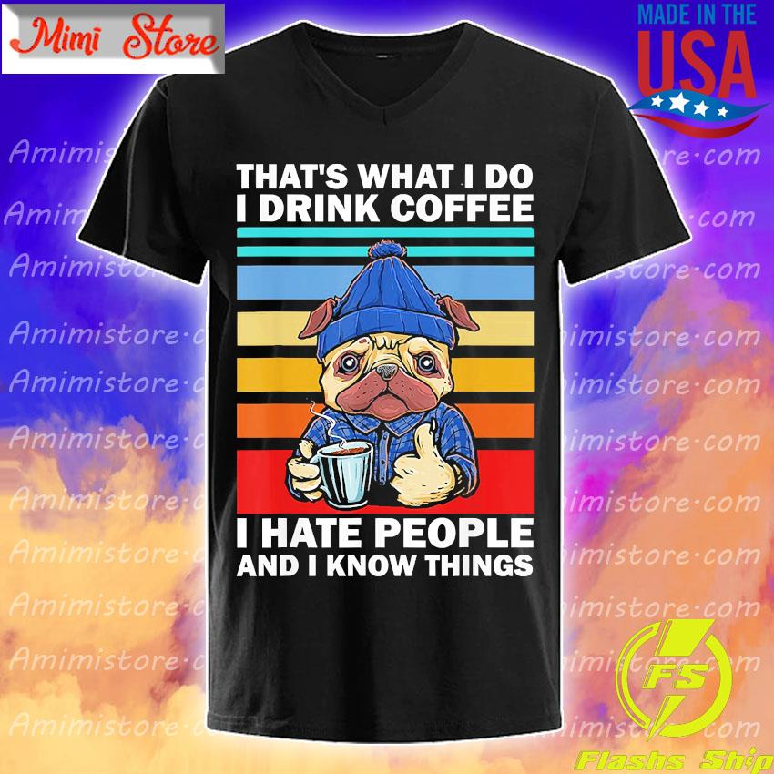 Pug That's what I do I drink coffee I hate people and i know things vintage s V-Neck